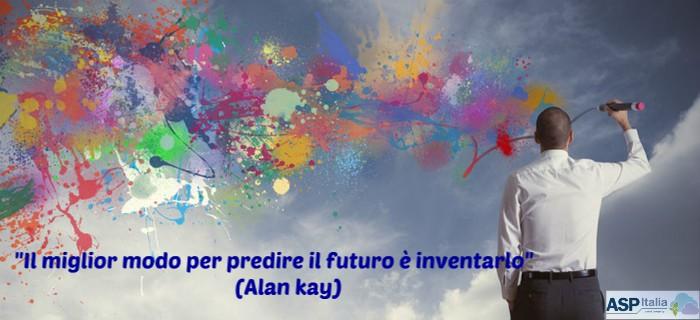 """""""Il Miglior Modo Per Prevedere Il Futuro è Inventarlo"""" (Alan Kay)"""